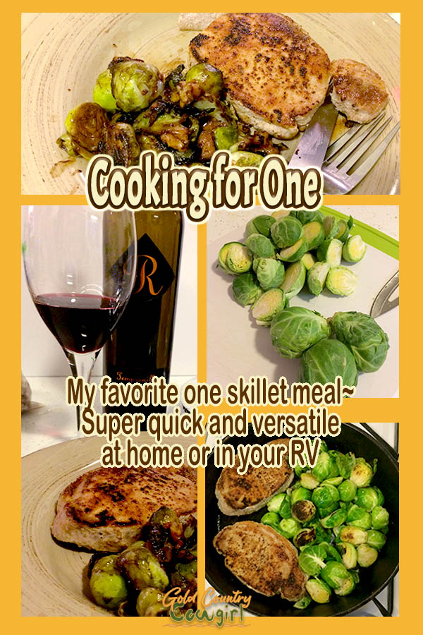 photos of pork chops and brussels sprouts with text overay: Cooking for One My favoite one skillet meal - Super quick and versatile at home or in your RV