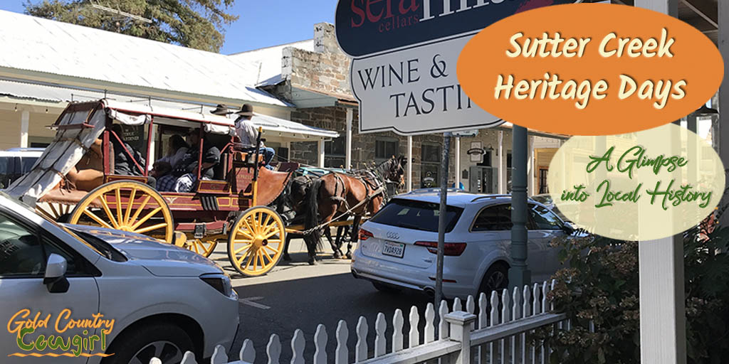 Take a look at this post on Sutter Creek Heritage Days for a glimpse into the history of Sutter Creek, the gold rush era and the old West.