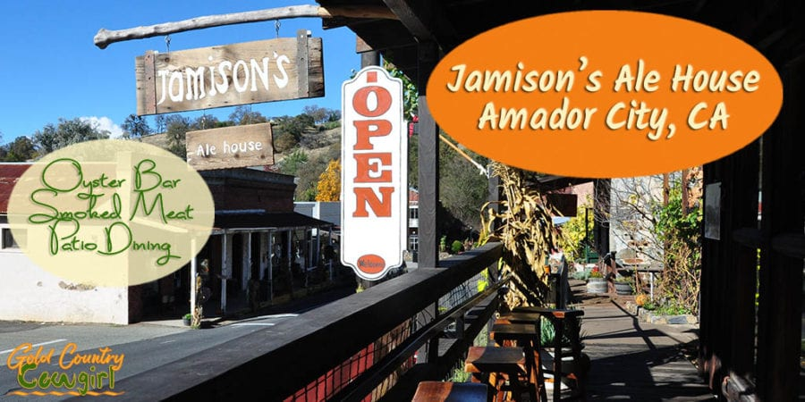 The first time I went to Jamison's Ale House and Oyster Bar in Amador City, CA, I knew I would be going back often and would want to share it with you. You'll find things on the menu you won't find anywhere else in the county.