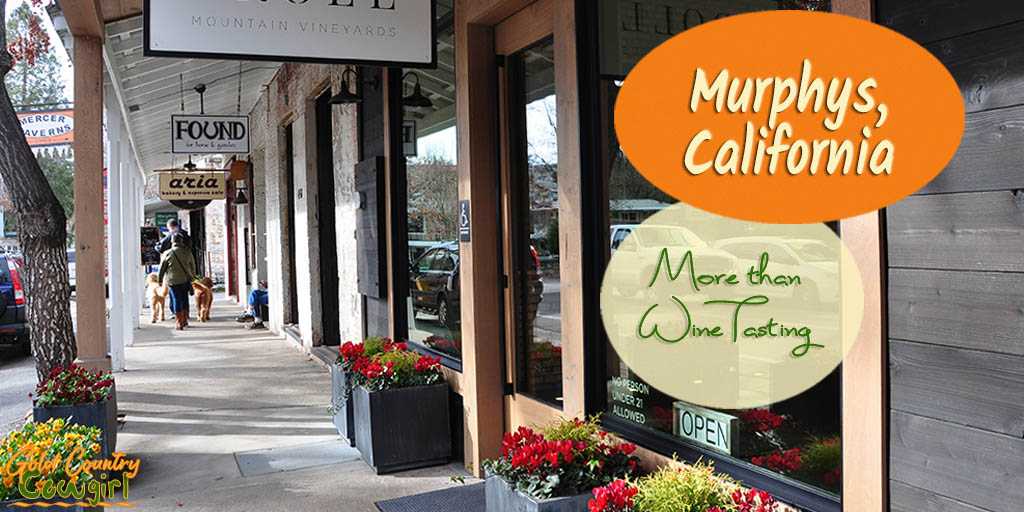 Things to do in Murphys CA -- More than Wine Tasting