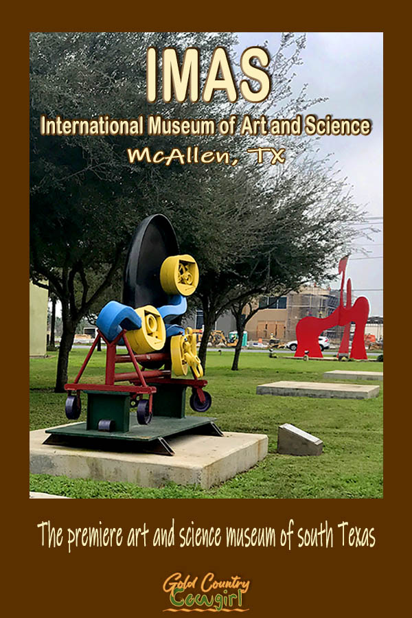 modern sculptures on lawn with text overlay: IMAS International Museum of Art and Science McAllen, TX The premiere art and science museum of south Texas