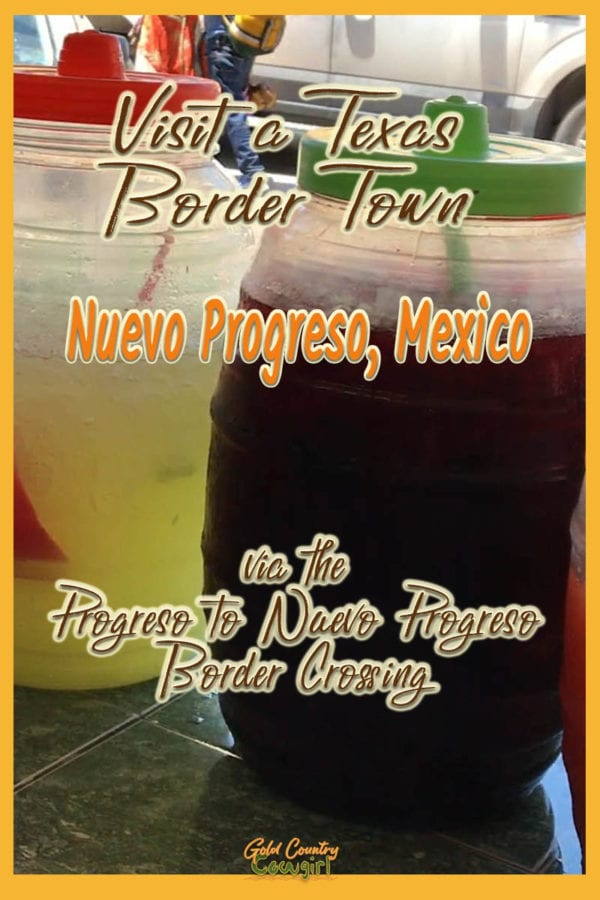 jars of fruit juice drinks with text overlay: Visit a Texas Border Town Nuevo Progreso, Mexico