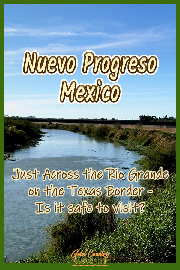 view up the Rio Grande with text overlay: Nuevo Progresso Mexico Just across the Rio Grande on the Texas Border - is it save to visit?