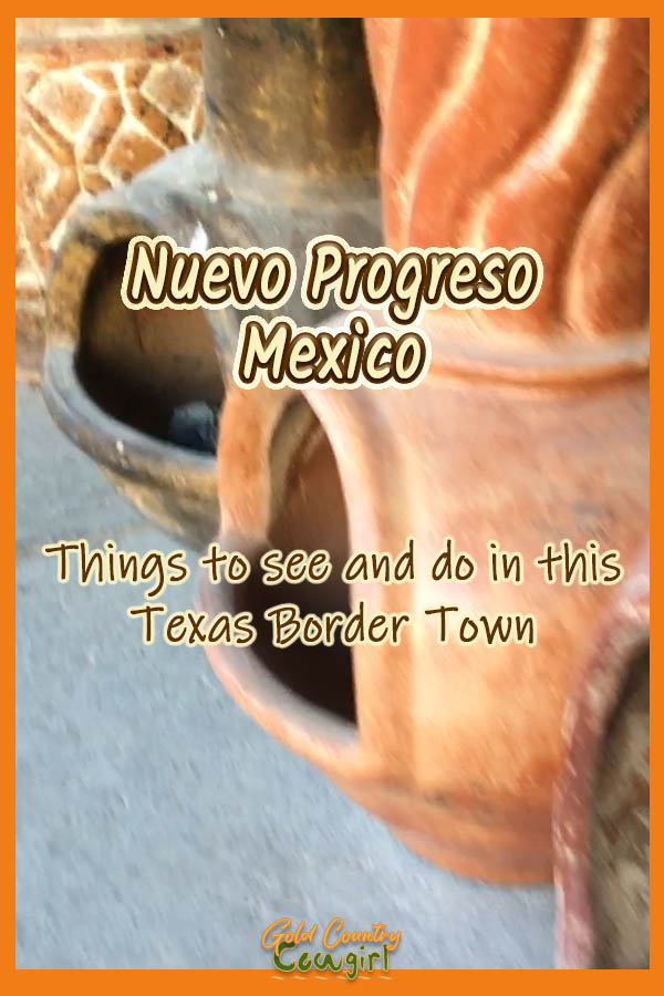 chimineas with text overlay: Nuevo Progresso Things to see and do in this Texas Border Town