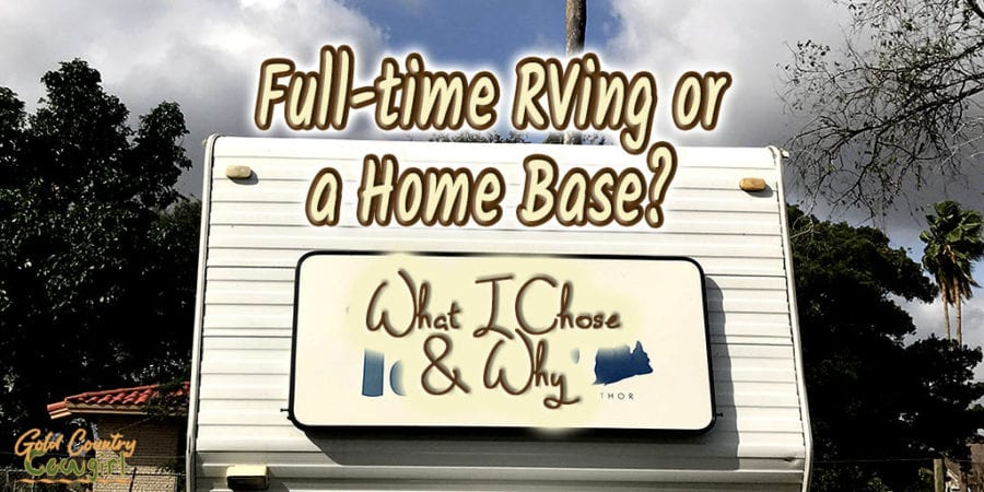 front of a travel trailer with text overlay: Full-time RVing or a Home Base? What I Chose & Why