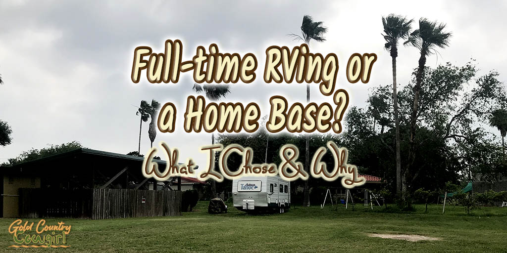 travel trailer parked on grass with text overlay: Full-time RVing or a Home Base? What I Chose & Why