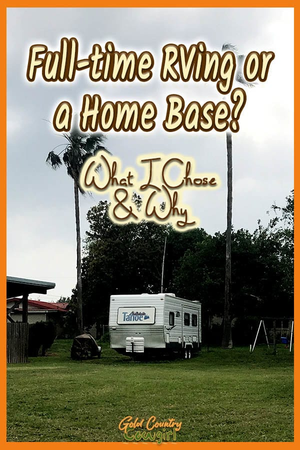 trailer parked on grass with text overlay: Full-time RVing or a Home Base? What I chose and why