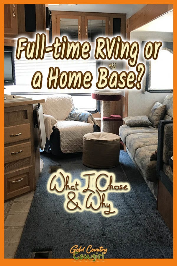 RV interior with text overlay: Full-time RVing or a Home Base? What I chose and why