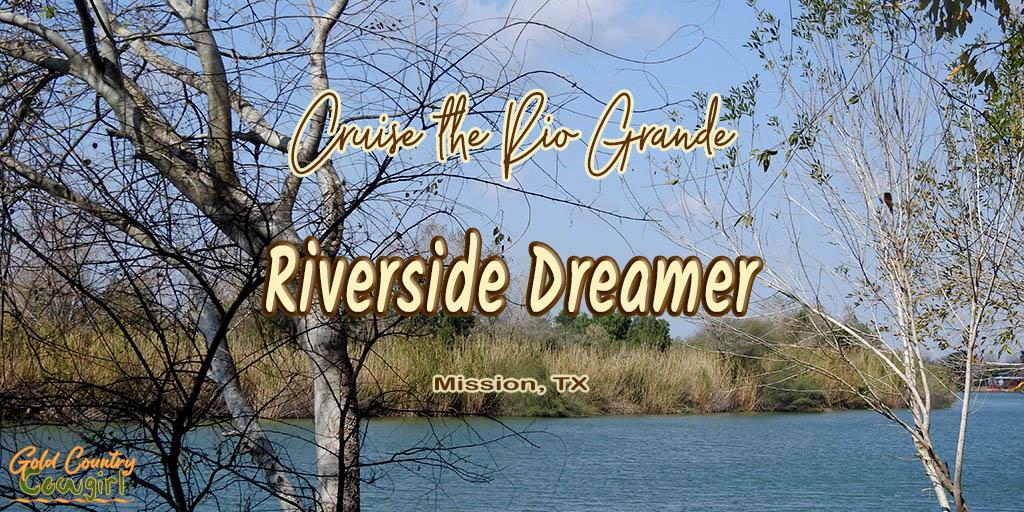 Rio Grane through trees with text overlay: Cruise the Rio Grande Riverside Dreamer