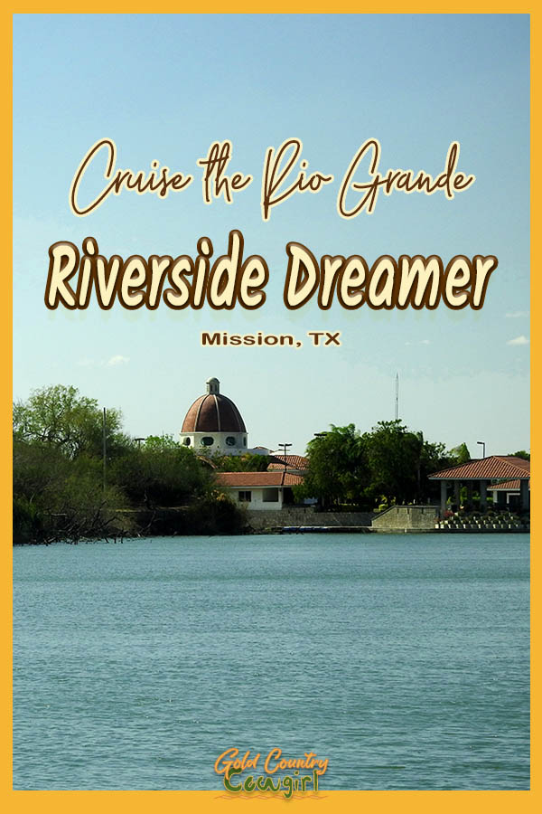 house on the river with text overlay: Cruise the Rio Grande Riverside Dreamer Mission, TX