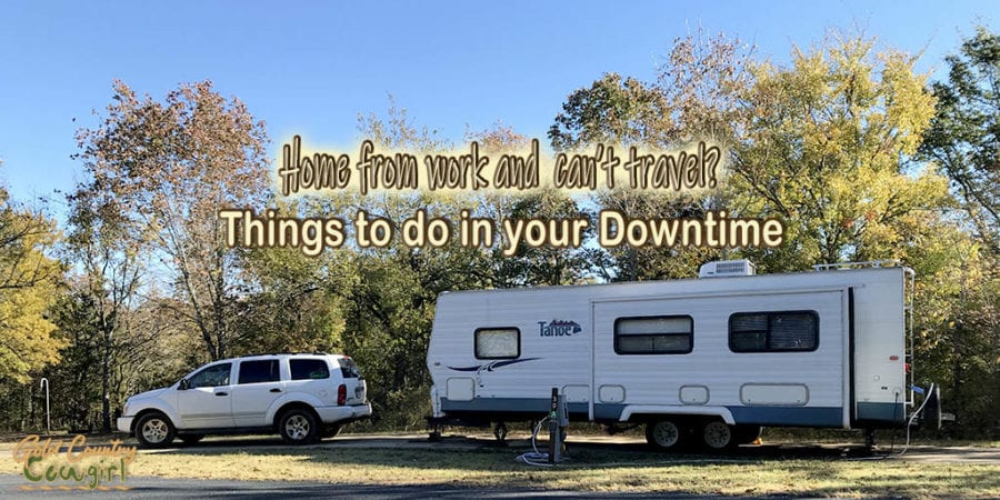 travel trailer and tow vehicle with text overlay: Home from work and can't travel? Things to do in your downtime.
