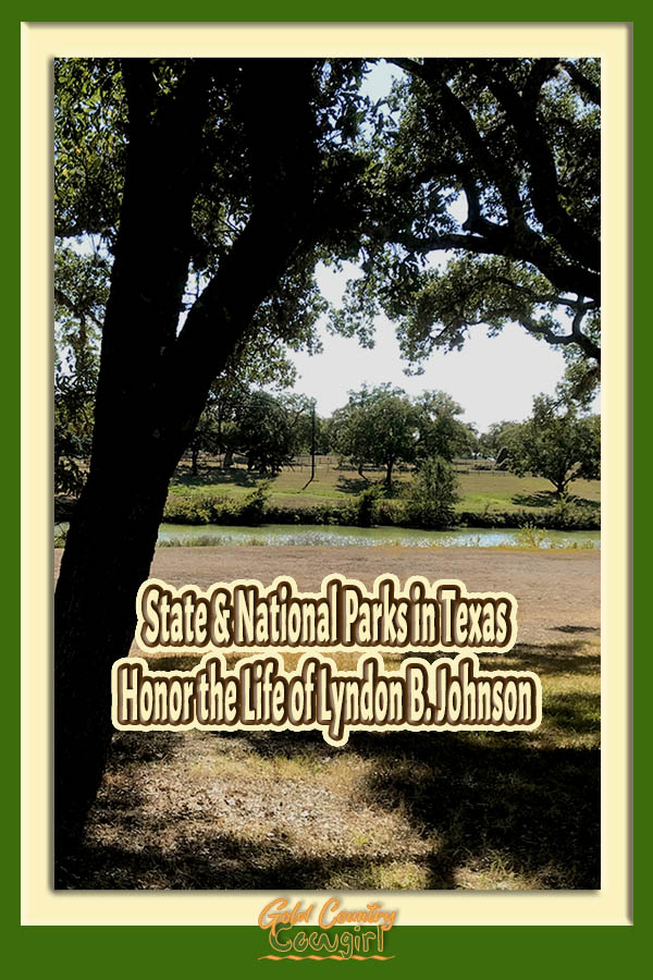 view of Pedernales River from the Texas White House with text overlay: State and National Parks in Texas Honor the Life of Lyndon B. Johnson